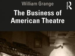 """Left: William Grange; Right: Grange's book """"The Business of American Theatre"""" will be published in July."""