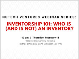 """NUtech Ventures is hosting a free webinar at noon on Thursday, Feb. 11, titled """"Inventorship 101: Who is (and is not) an inventor?"""""""