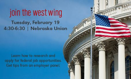 """Attend """"Join the West Wing: The Federal Job Search"""" workshop on Tuesday, February 19 at 4:30-6:30 pm in the Nebraska Union."""