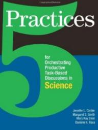 Resource: 5 Practices for Orchestrating Task-Based Discussions in Science