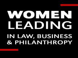 Women Leading in Law, Business & Philanthropy