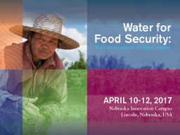 "2017 Water for Food Global Conference | ""Water for Food Security: From Local Lessons to Global Impacts"""
