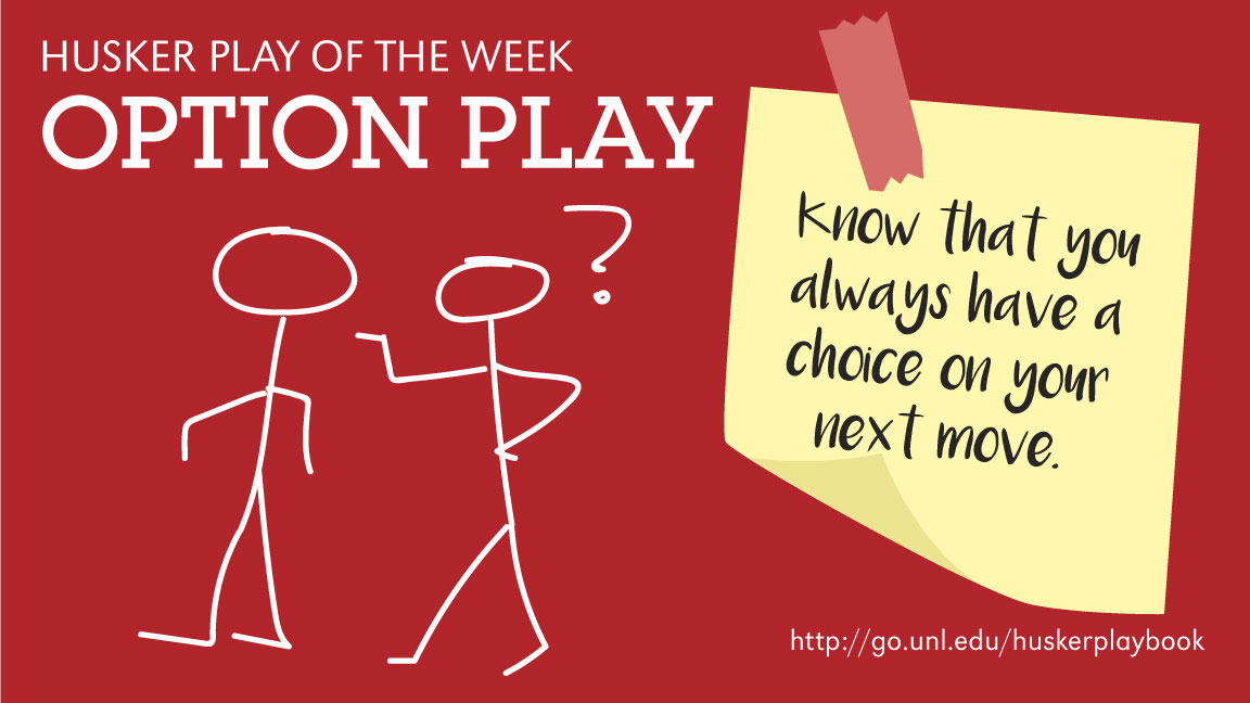 The Option Play: Know that you always have a choice on your next move.