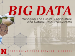 "The title of the 2017 issue of Strategic Discussions for Nebraska is ""Big Data: Managing the Future's Agriculture and Natural Resource Systems."""