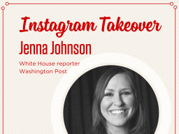 Jenna is a reporter with the Washington Post and will be showing us what a day as a White House reporter looks like.