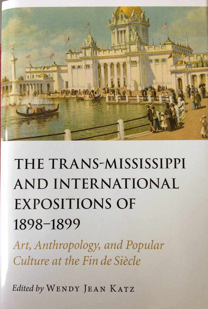 """""""The Trans-Mississippi and International Expositions of 1898–1899: Art, Anthropology, and Popular Culture at the Fin de Siècle,"""""""