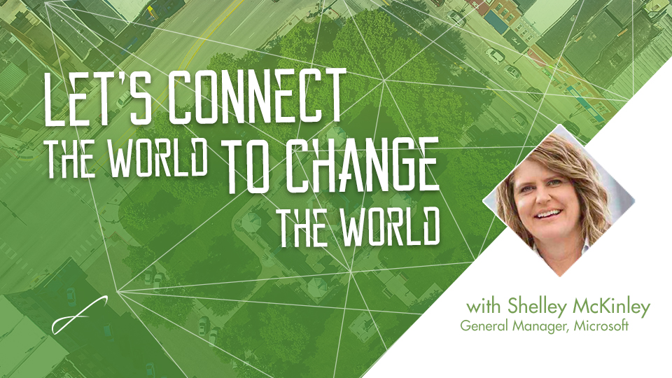 Microsoft GM Shelley McKinley to Present Let's Connect The World To Change The World Mar. 28